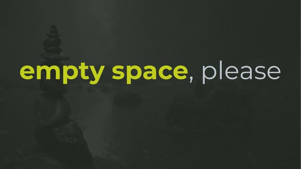empty space, please
