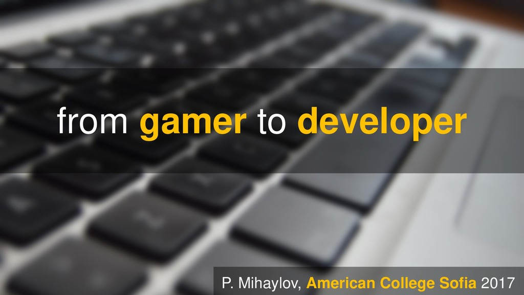 from gamer to developer P. Mihaylov, American C...