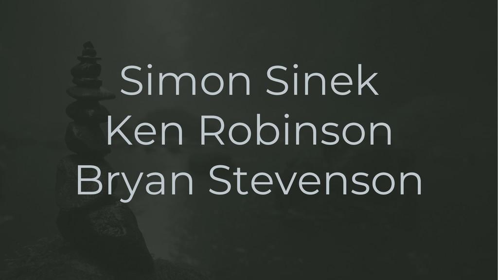 Simon Sinek Ken Robinson Bryan Stevenson