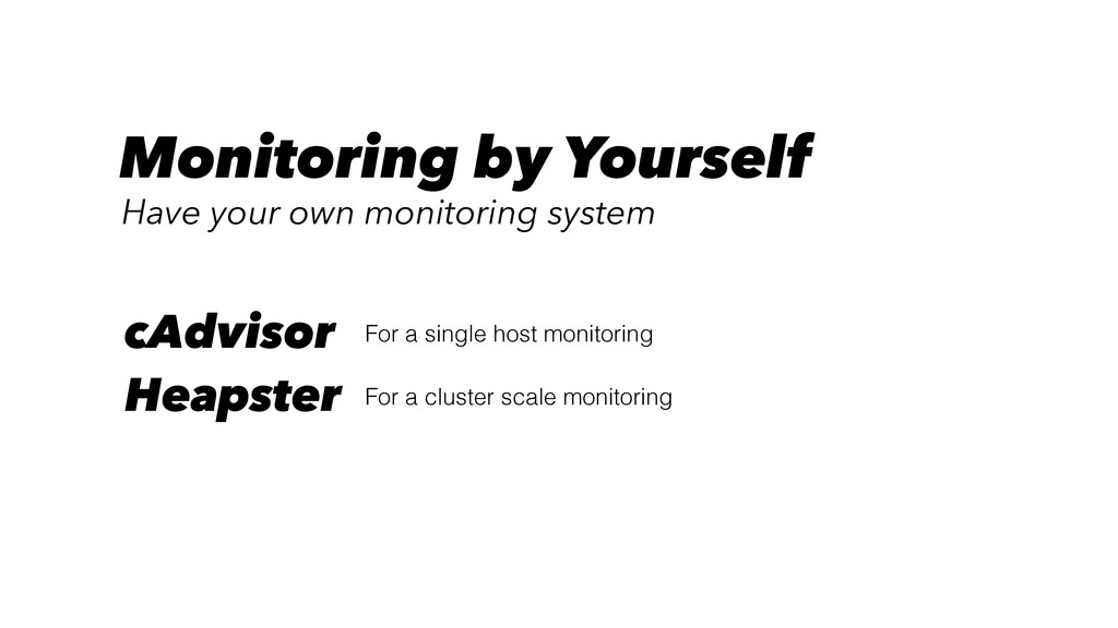 For a single host monitoring cAdvisor For a clu...
