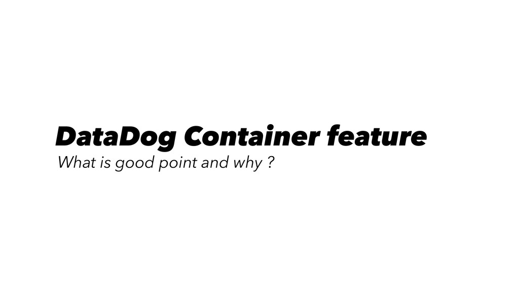 DataDog Container feature What is good point an...