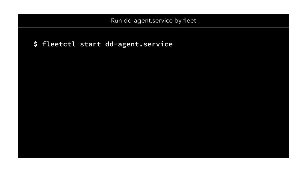 To dd-agent container on CoreOS cluster $ fleet...