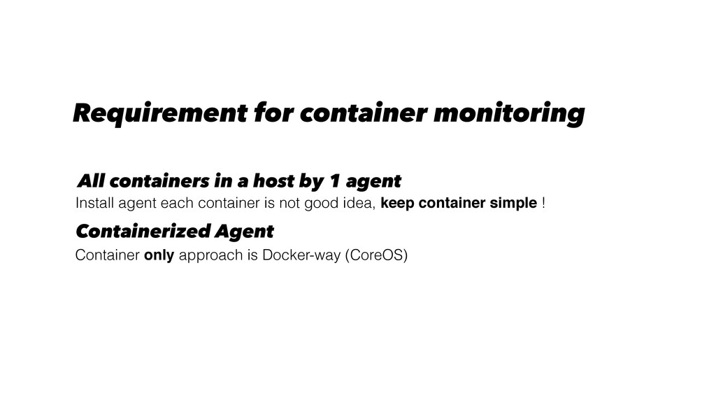 Install agent each container is not good idea, ...