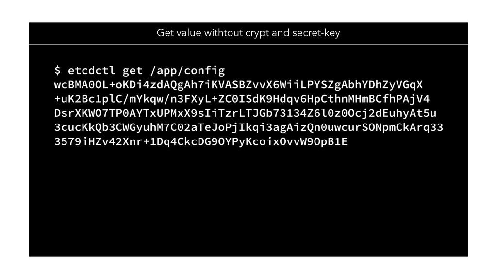 Get value withtout crypt and secret-key $ etcdc...