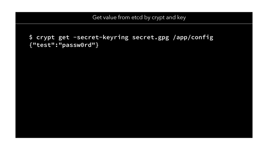 Get value from etcd by crypt and key $ crypt ge...