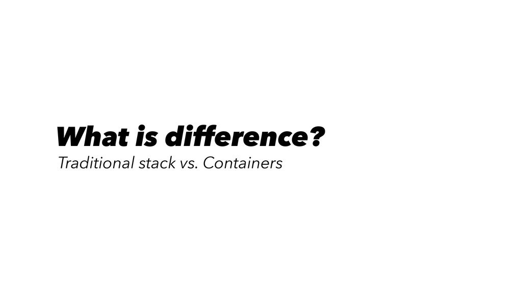 What is difference? Traditional stack vs. Conta...