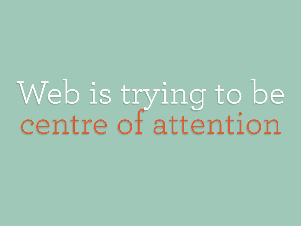 Web is trying to be centre of attention
