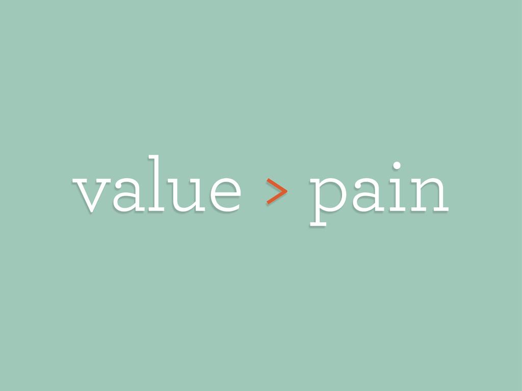 value > pain