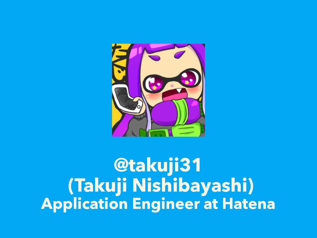 @takuji31 (Takuji Nishibayashi) Application Eng...