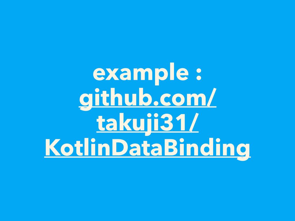 example : github.com/ takuji31/ KotlinDataBindi...