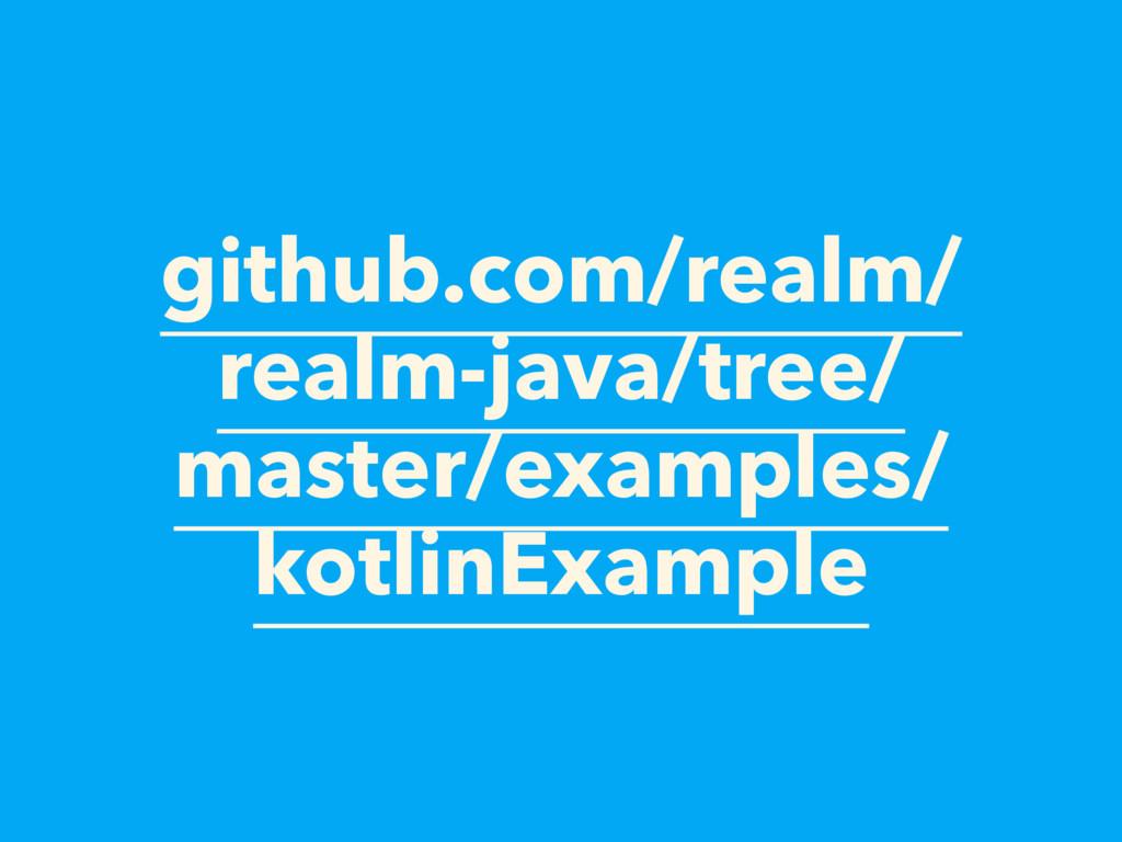 github.com/realm/ realm-java/tree/ master/examp...