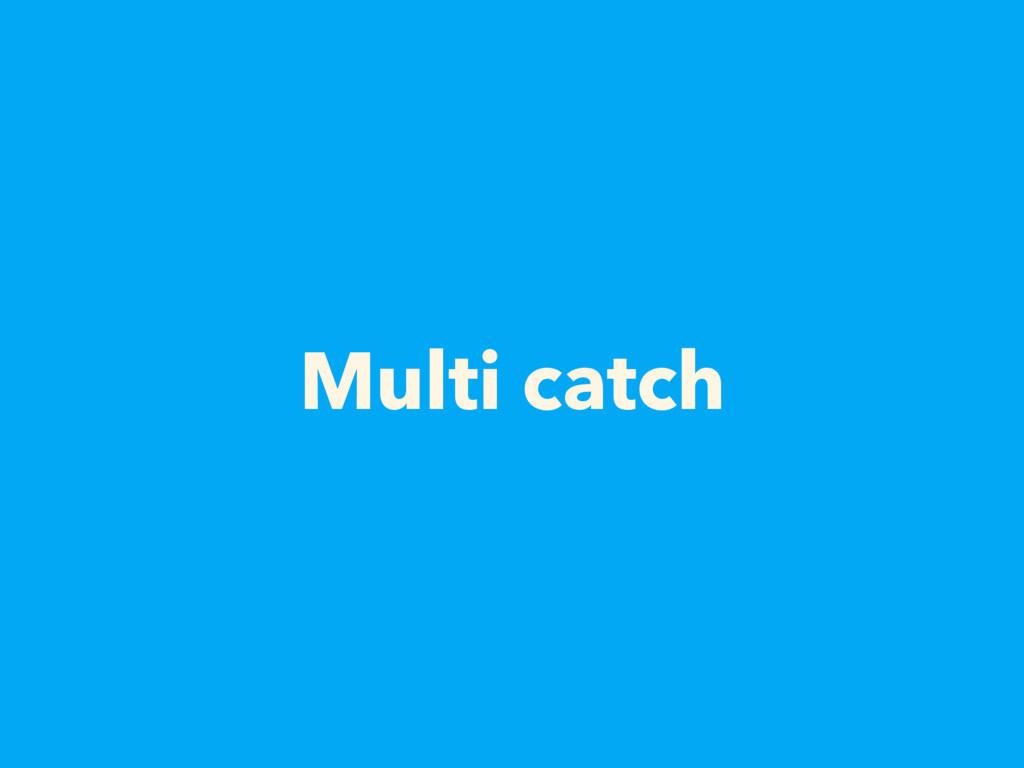 Multi catch