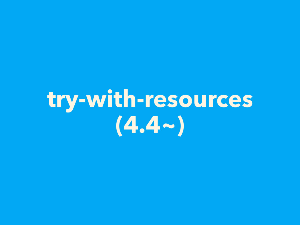 try-with-resources (4.4~)