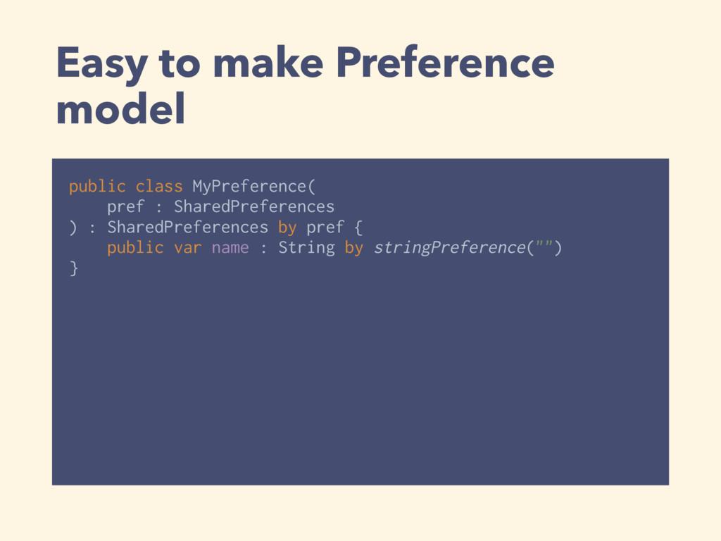 Easy to make Preference model public class MyPr...
