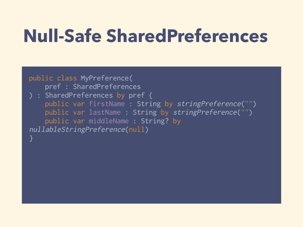 Null-Safe SharedPreferences public class MyPref...