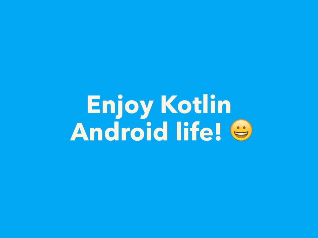 Enjoy Kotlin Android life!