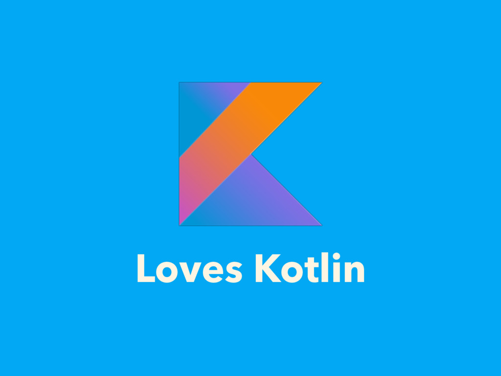 Loves Kotlin