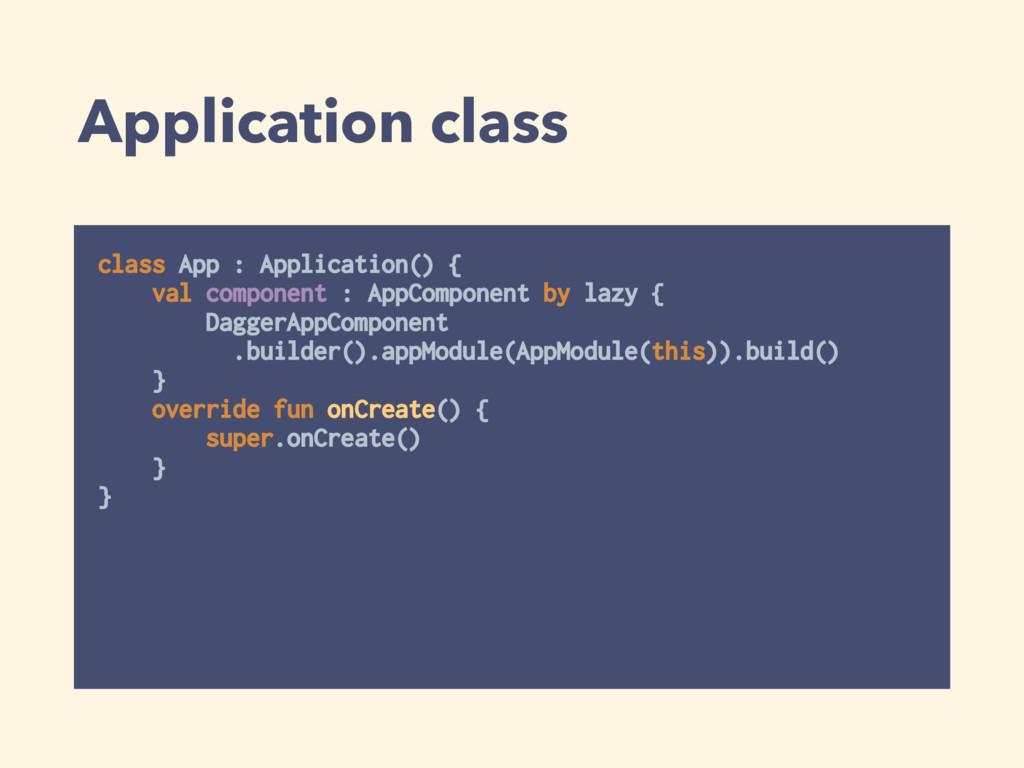Application class class App : Application() { ...