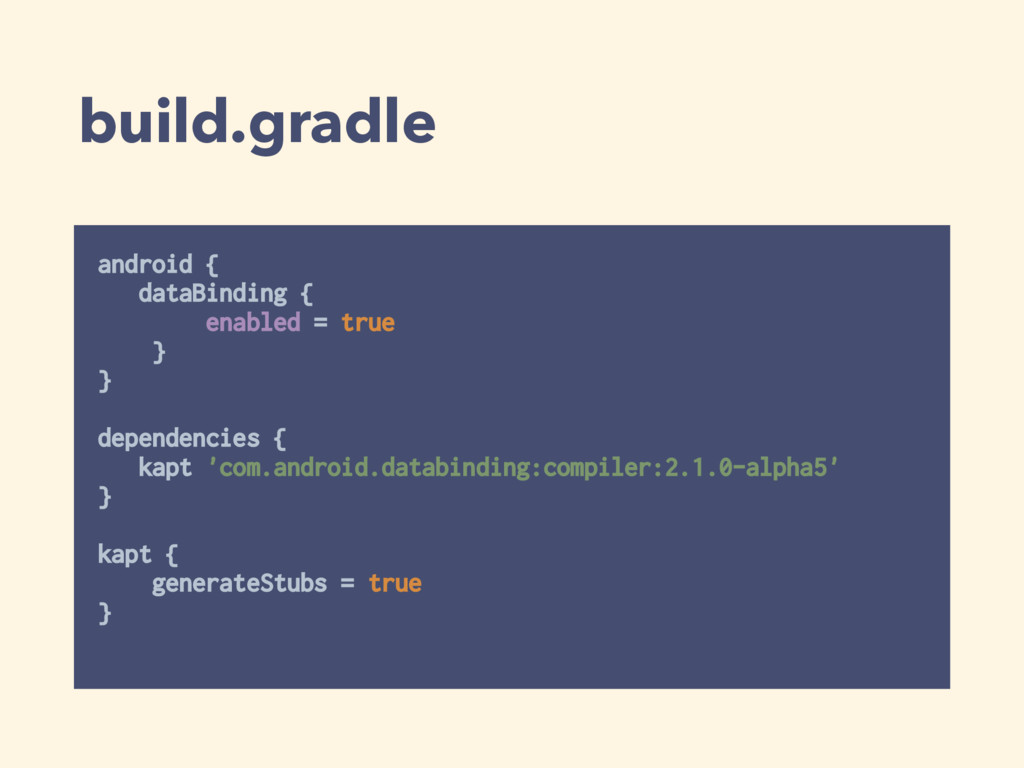 build.gradle android { dataBinding { enabled ...