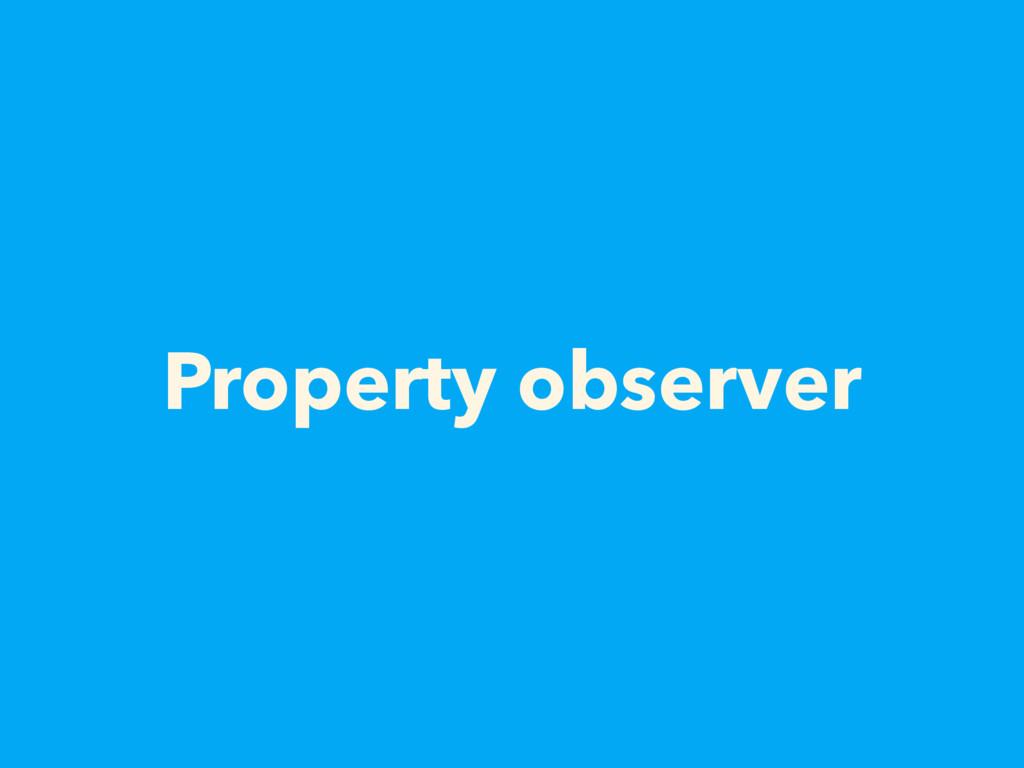 Property observer