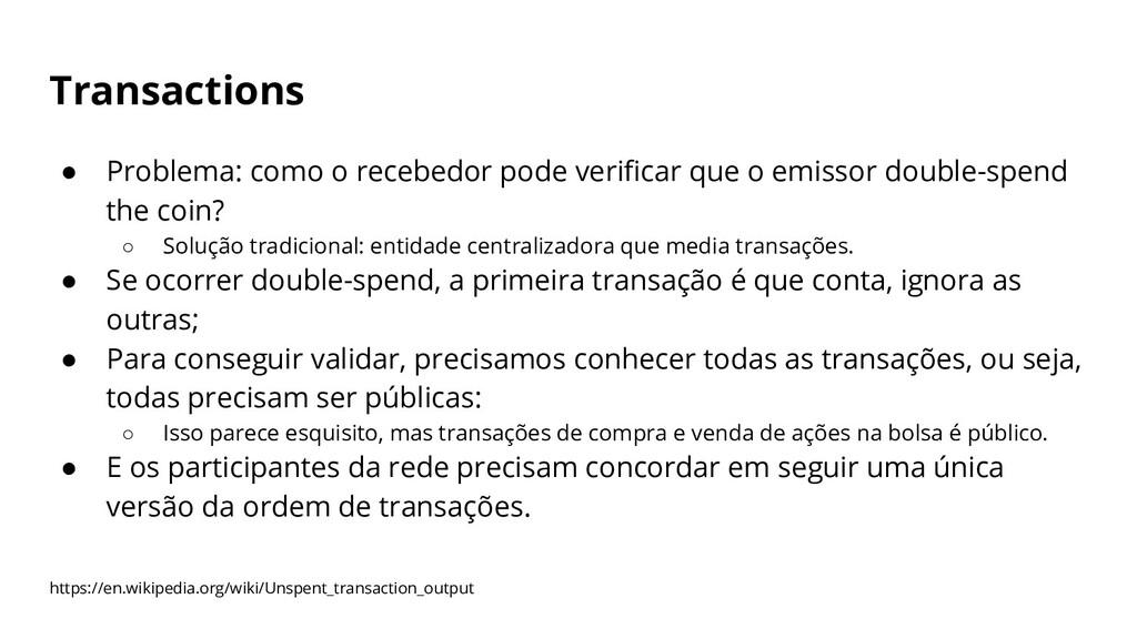 Transactions ● Problema: como o recebedor pode ...