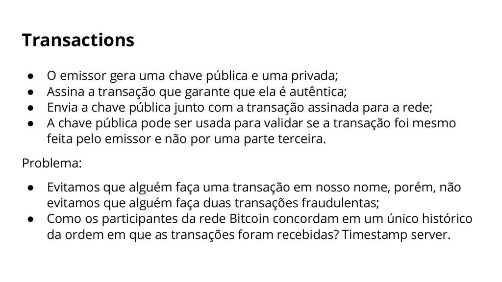 Transactions ● O emissor gera uma chave pública...
