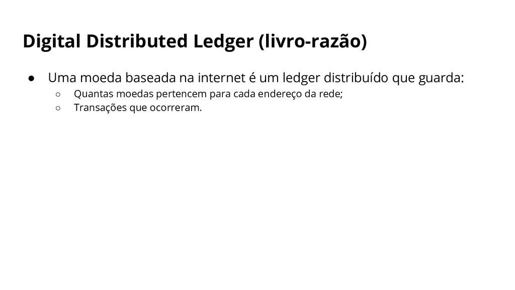 Digital Distributed Ledger (livro-razão) ● Uma ...
