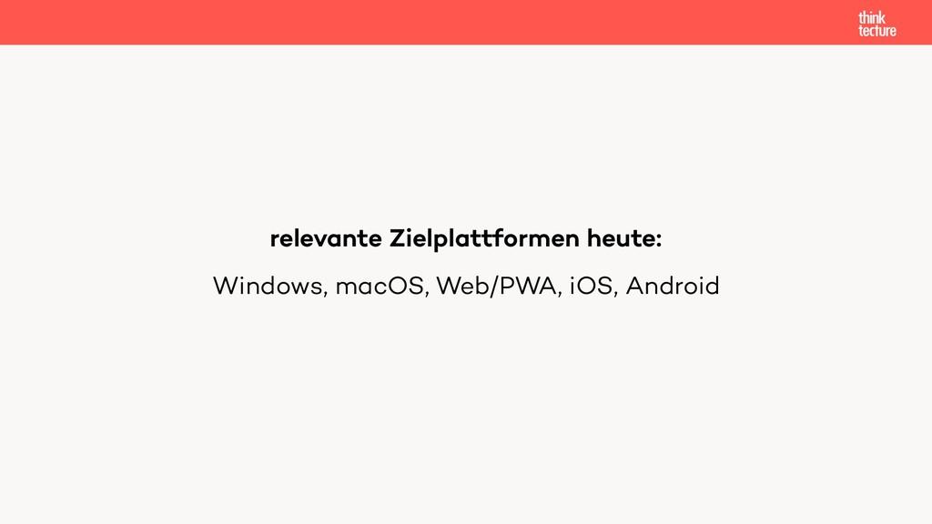 relevante Zielplattformen heute: Windows, macOS...