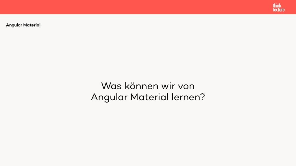 Was können wir von Angular Material lernen? An...