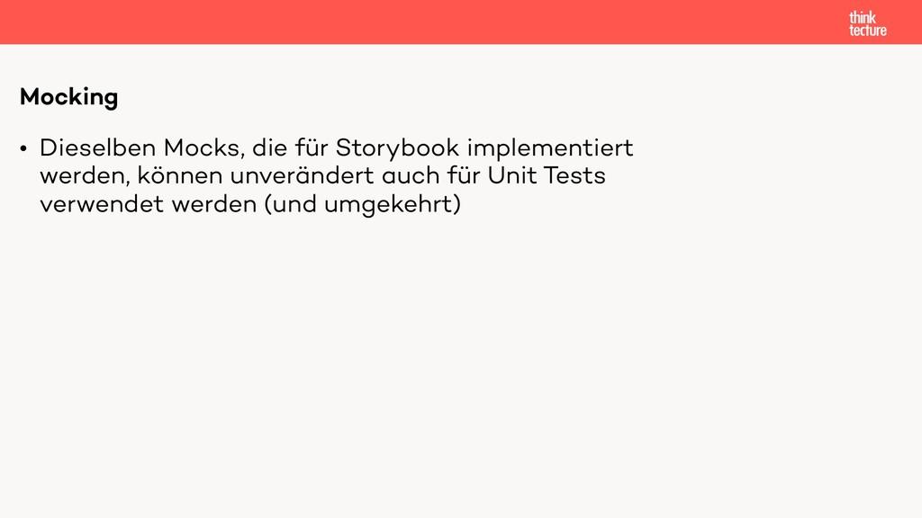 • Dieselben Mocks, die für Storybook implementi...