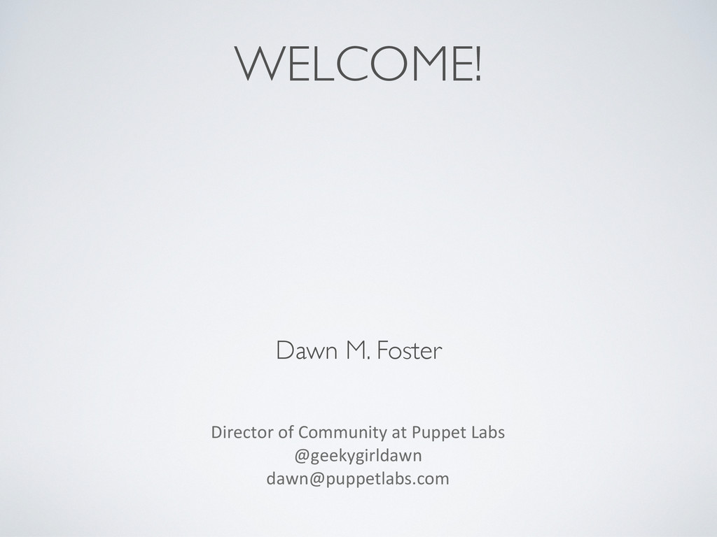 WELCOME! Dawn M. Foster Director of Commu...
