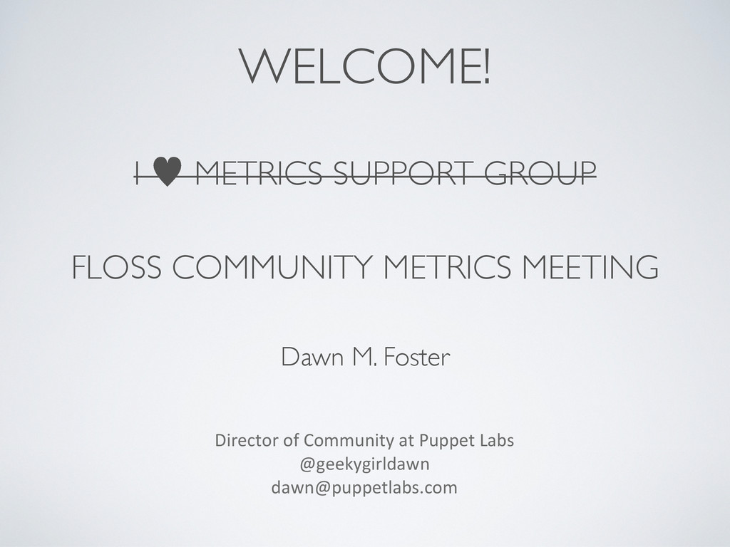 WELCOME! I — METRICS SUPPORT GROUP FLOSS COMMUN...