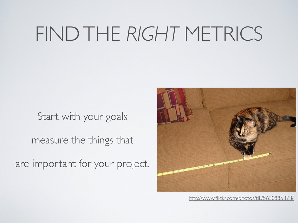 FIND THE RIGHT METRICS Start with your goals me...