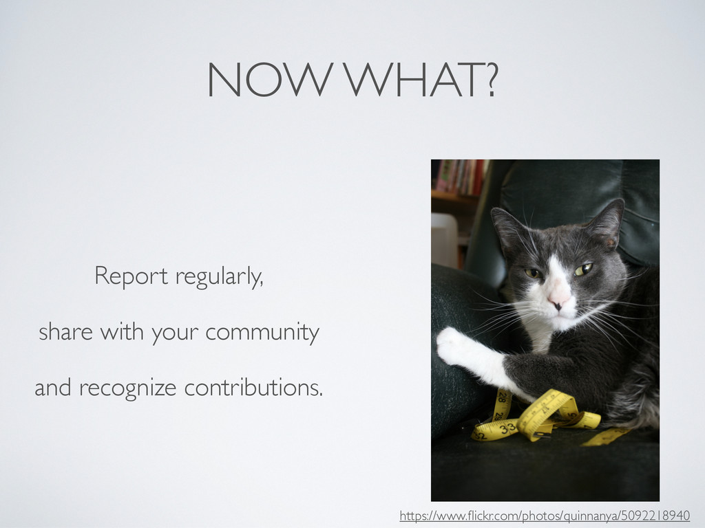 NOW WHAT? Report regularly, share with your com...