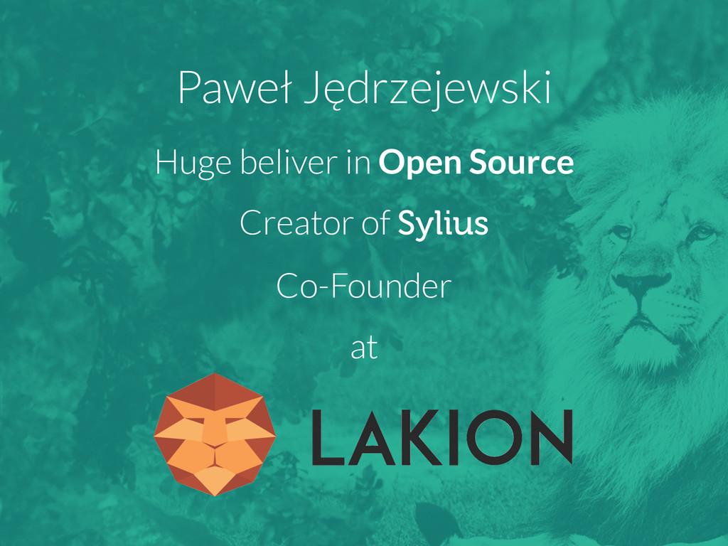 Paweł Jędrzejewski Huge beliver in Open Source ...