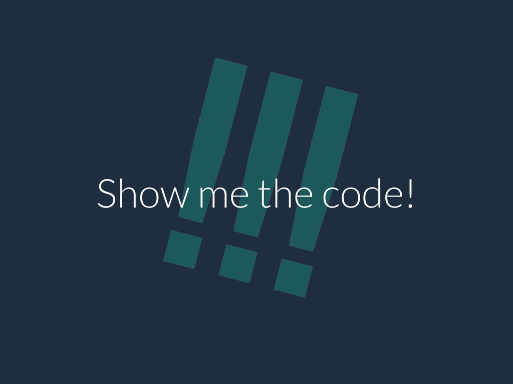 !!! Show me the code!