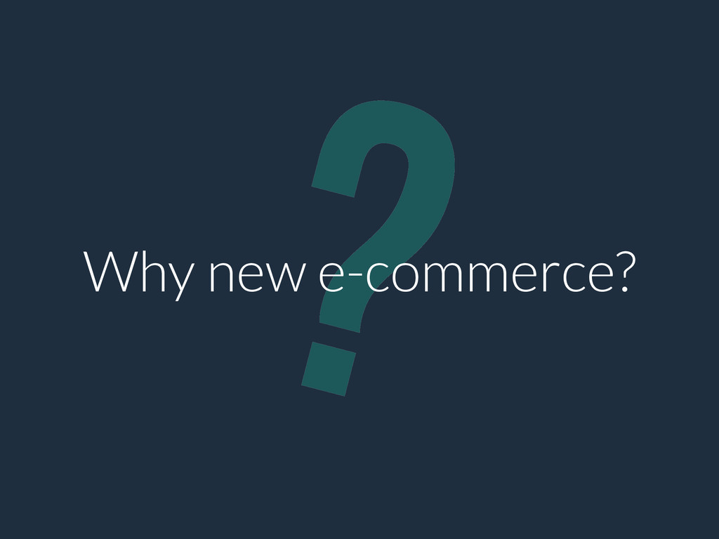 ? Why new e-commerce?