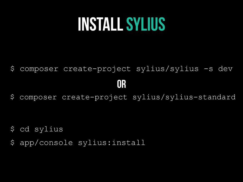 Install SyliuS $ composer create-project sylius...