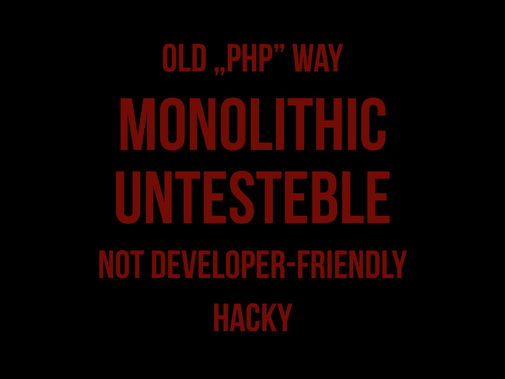"""OLD """"PHP"""" way MONOLITHIC NOT Developer-friendly..."""