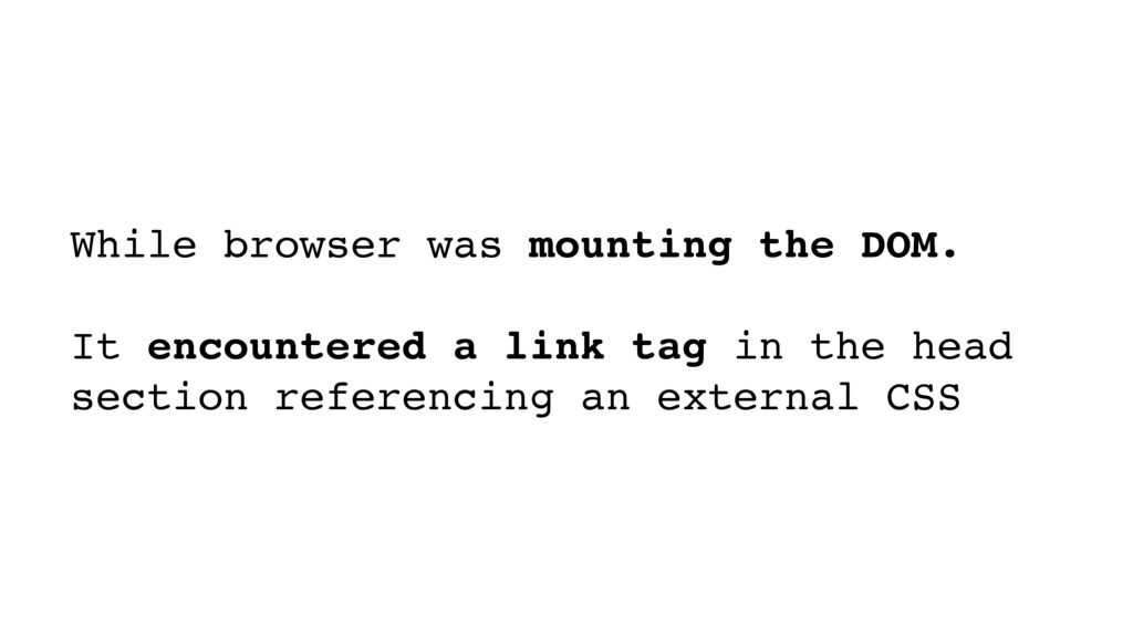 While browser was mounting the DOM. It encounte...