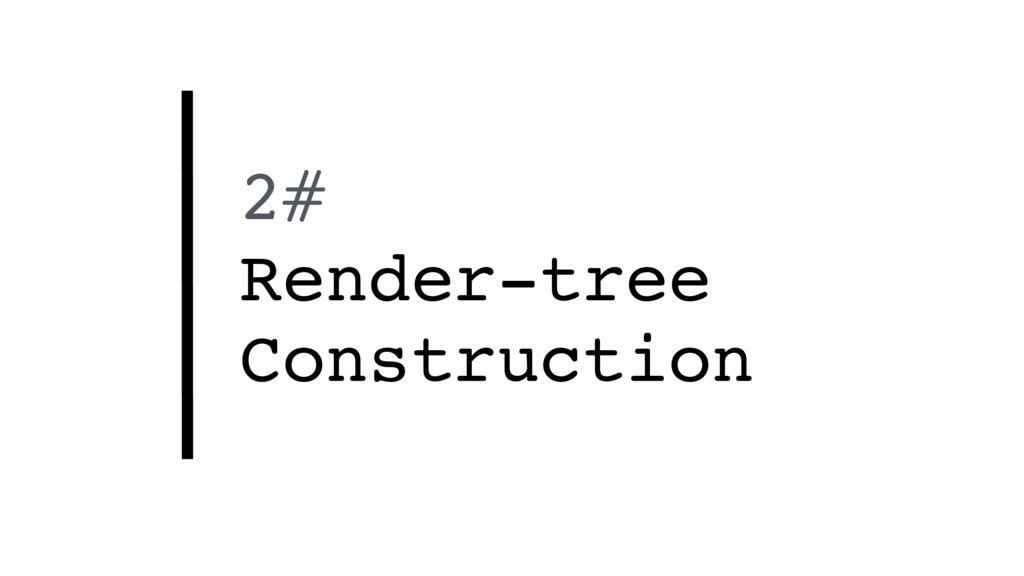 2# Render-tree Construction