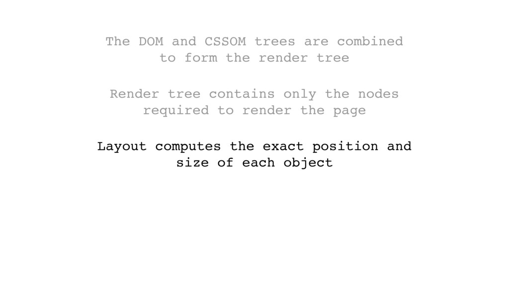The DOM and CSSOM trees are combined to form th...