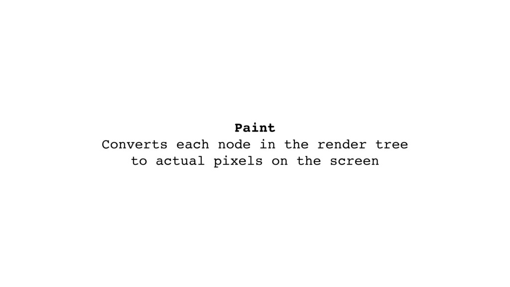 Paint  Converts each node in the render tree t...