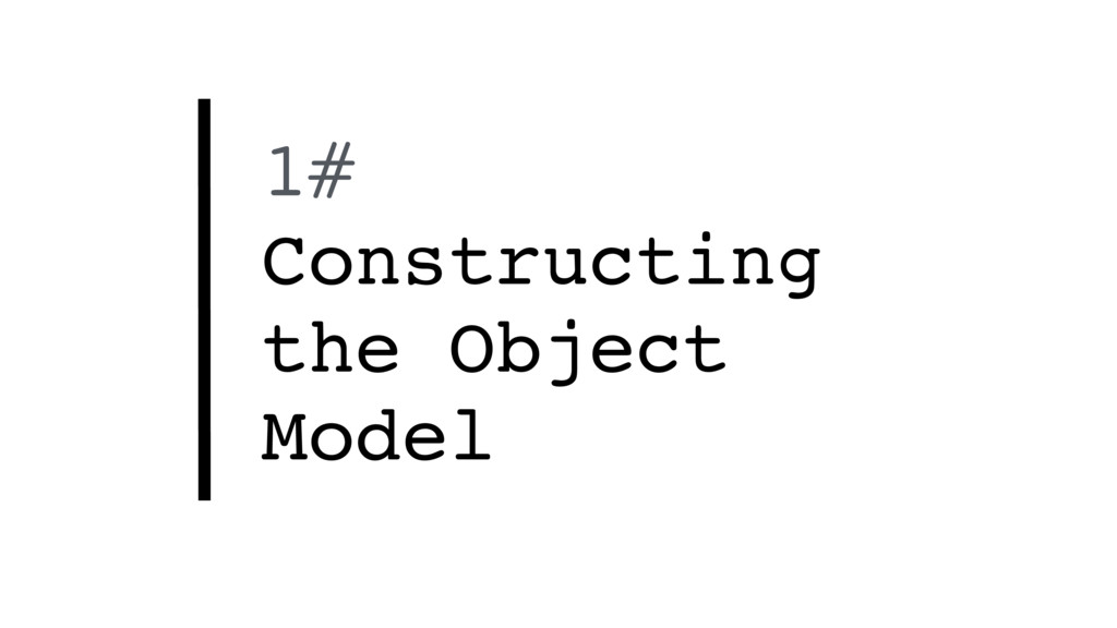 1# Constructing the Object Model