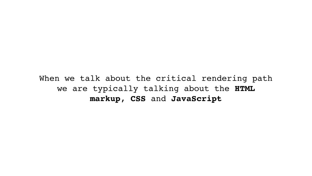 When we talk about the critical rendering path ...