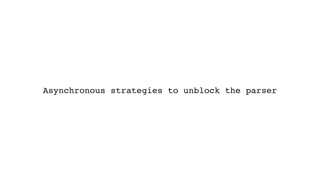 Asynchronous strategies to unblock the parser