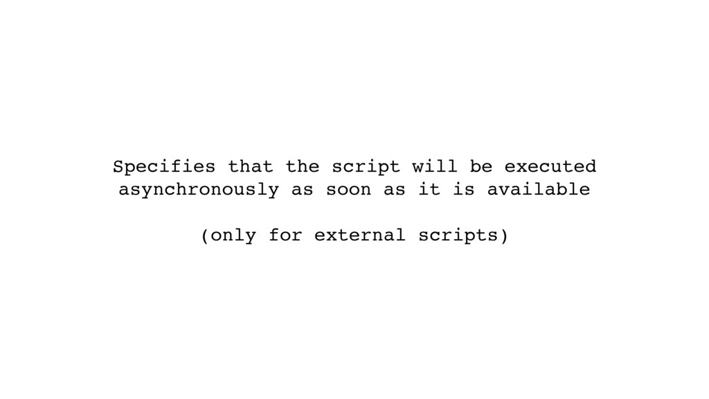 Specifies that the script will be executed asyn...