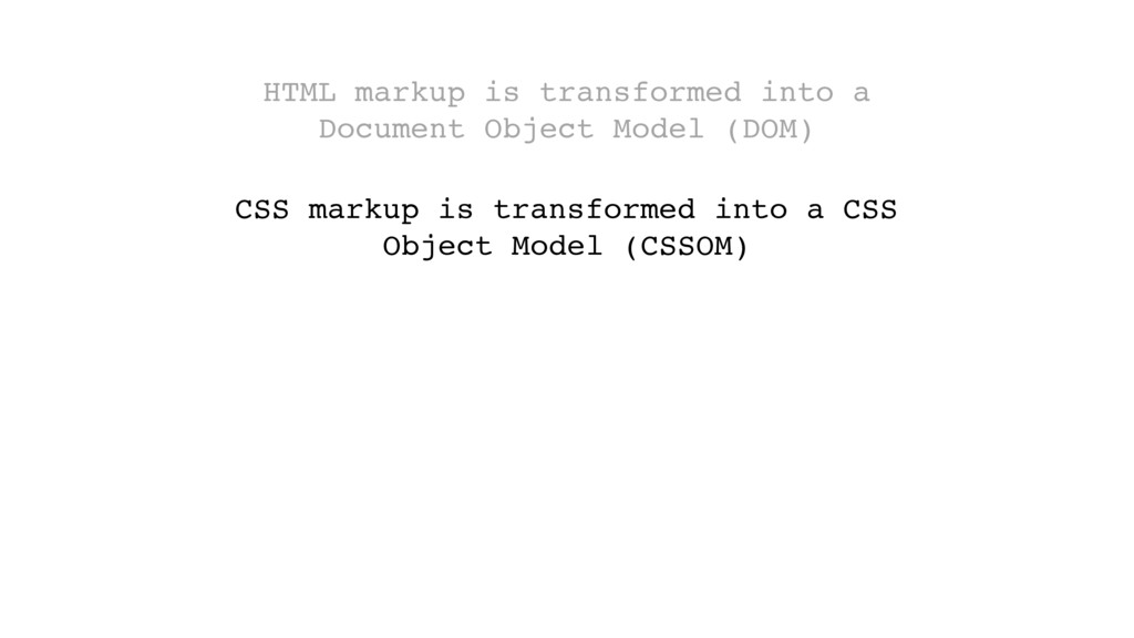 HTML markup is transformed into a Document Obje...