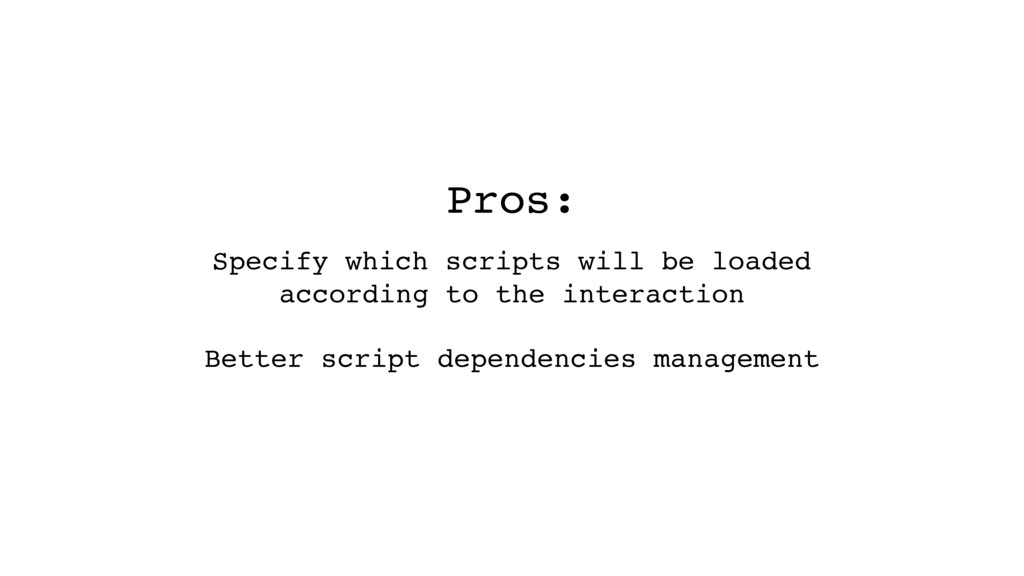 Pros: Specify which scripts will be loaded acco...