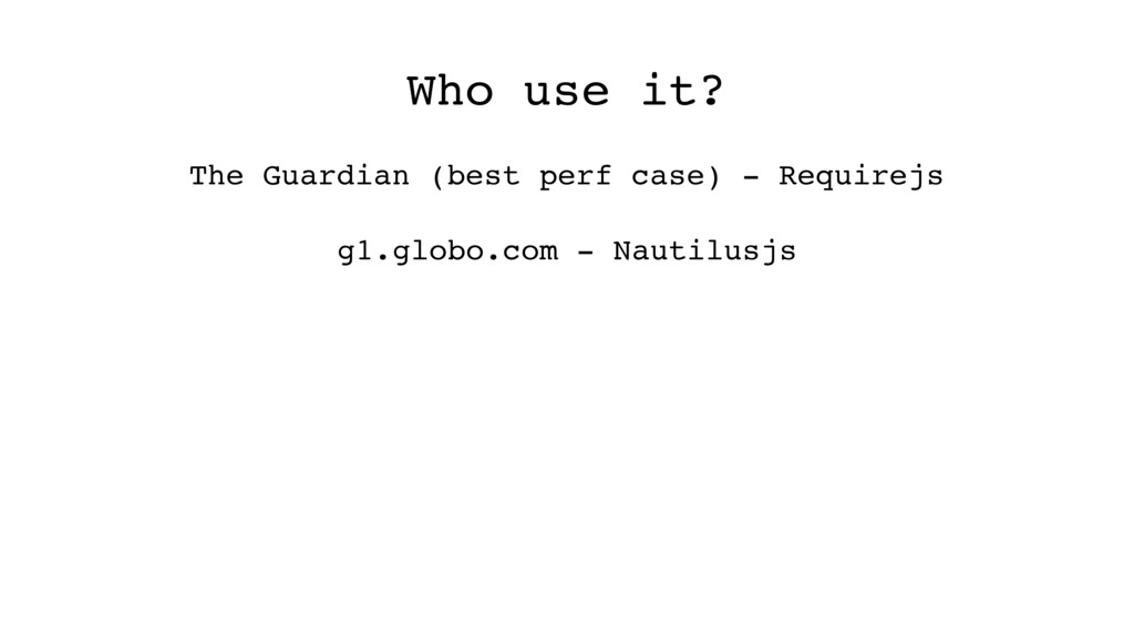 Who use it? The Guardian (best perf case) - Req...